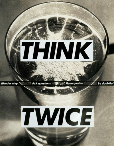 Barbara Kruger, Untitled (Think Twice), 1992, photographic silkscreen /vinyl, 102 x 82.5 in.