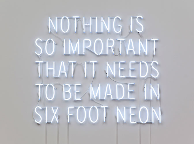 Kelly Mark, Nothing Is So Important That it Needs To Be Made In Six Foot Neon, 2009